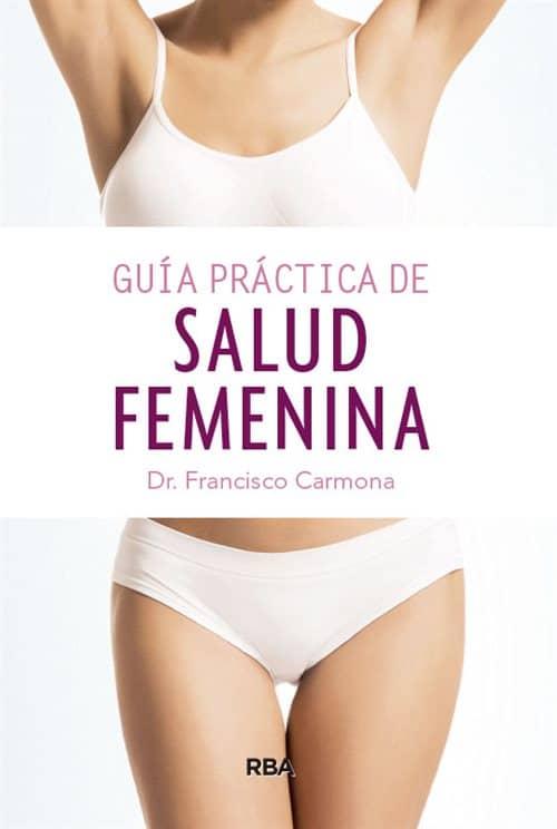 Guía práctica de salud femenina. Dr. Francisco Carmona. RBA